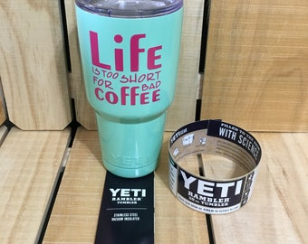 30 oz YETI, Powder Coated Sea Foam with Life Is Too Short For Bad Coffee