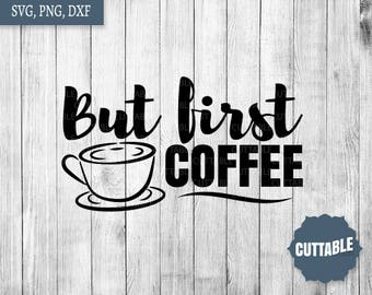 But first coffee cut file, coffee svg quote, coffee quote cut file, coffee lover svg, coffee first, silhouette, cricut, commercial use,
