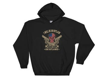 I Will be an Outlaw when Guns are Outlawed Hooded Hoodie Sweatshirt