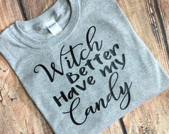 Witch Better Have My Candy Shirt Halloween TShirt Funny Shirt Humorous Shirt Candy Shirt Witch Shirt