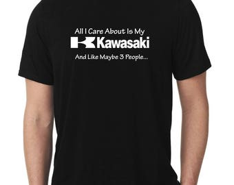 All I Care About Is My KAWASAKI And Like Maybe 3 People T-Shirt Funny Kawasaki Lovers T-Shirt