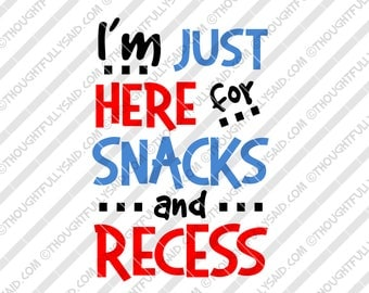 Im Just Here For Snacks and Recess, SVG, DXF, png, eps files, for die cutting Silhouette, Cricut, funny back to school, girl or boy, teacher