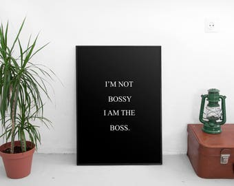 I'm Not Bossy I'm The Boss Sign, Printable Poster, Wall Art, Typography Printable, Inspirational Poster, Printable Quote, Motivational Art