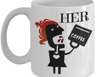 Her Coffee mug Funny coffee cup His Hers coffee mugs Coffee lovers gift Cute coffee mug gift Part of His Her coffee set
