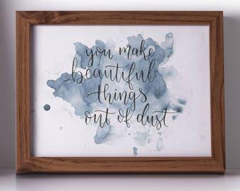 You Make Beautiful Things Out of Dust // Gungor Lyrics // Digital Print // Simple and Beautiful Gift // Wall Art