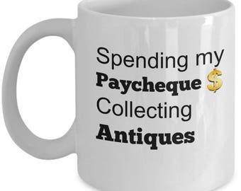 Spending my paycheque Collecting Antiques - Antiquer Fan Funny Gift