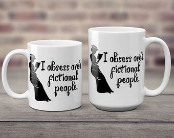 I obsess over fictional characters Coffee Mug - Reader Gift - Writer Gift - Author Gift