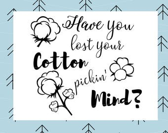 Have you lost your cotton pickin' mind Svg Cotton SVG Southern Svg Cutting File svg file for Cricut Silhouette svg dxf eps png lfvs