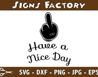 Have a Nice Day middle finger svg, middle finger cut files, middle finger dxf, middle finger eps, middle finger silhouette, middle finger