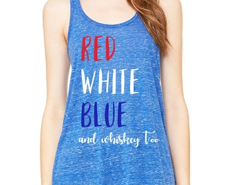 Red White Blue and Whiskey Too - Vodka, Wine, Champagne, etc. - Customized 4th of July Flowy Racerback Tank