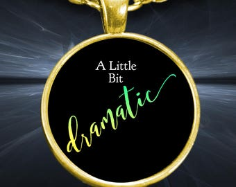 """Unique Gift Idea for a Dramatic Person! Pendant Necklace - """"A Little Bit Dramatic""""  Gold-plated 1"""" Round Pendant and 22"""" Chain!"""