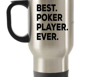 Poker Player Travel mug , Poker Player Gifts , Best Poker Player Ever , Stainless Steel Mug , Insulated Tumblers, Christmas Present