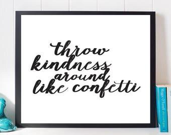 Throw Kindness Around Like Confetti, Printable Quote, Black and White Print, Digital Print, Motivational Art, Inspirational Art, Typography