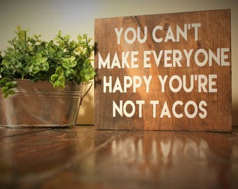 You can't make everyone happy you're not tacos, wooden sign, happy, office, home decor, tacos signs, modern office, painted signs, white