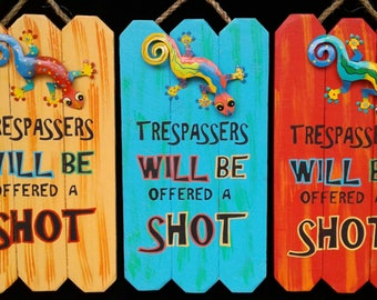 Trespassers will be offered a shot!/party deck/porch/patio sign