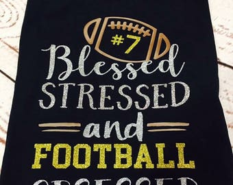 Blessed Stressed Football Obsessed with number solid tee or raglan tee FREE SHIPPING