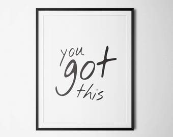 You got this print, motivational printable quote, printable art, instant download print, modern wall art, typography print, digital wall art