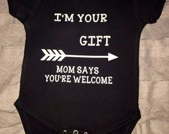 I'm Your <text> Gift! Mom says you're welcome! Perfect Gift for all occasions!