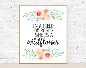 In a Field of Roses She is a Wildflower Printable Art - Watercolor Floral Print - Floral Nursery Print - Wildflower Wall Art - Girl Decor