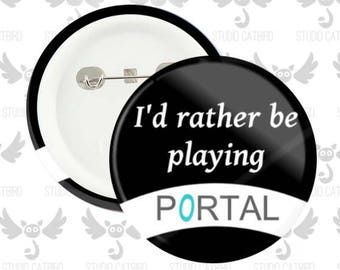"I'd rather be playing PORTAL | 1.25"" Pinback Button"