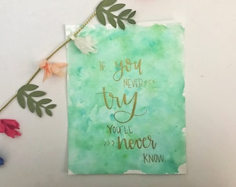 If you never try, you'll never know // watercolor print // hand-lettering // wall decor // calligraphy