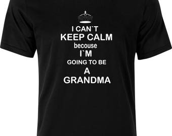 I can't keep calm im going to be a Grandma funny gift xmas birthday present 100% cotton t shirt