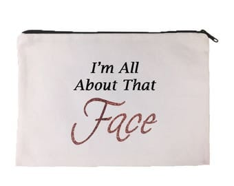 I'm All About that Face Cosmetic Bag | Makeup Bag | Make Up | Funny | Carry All