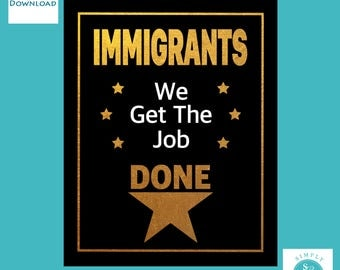 Immigrants We Get The Job Done - Inspired by the Music of Hamilton - Printable Art Print - 8x10 & 11x14 Digital Instant Download