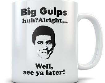 Dumb Dumber Mug - Big Gulps Coffee Cup With Funny Lloyd Quote - Comedy Movie Gift for Fans of Dumb and Dumber