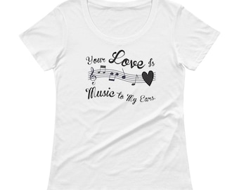 Ladies' Scoopneck Your Love Is Music To My Ears Ladies' Scoopneck Music To My Ears Valentines Day shirt musicians date night sweetheart