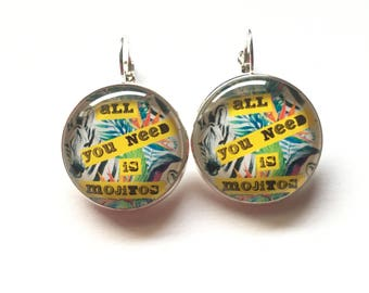 "Earrings original ""All you need is mojito"" personalized, fun, tropical cocktail humor"