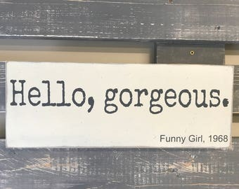 Hell, gorgeous, Funny Girl  Wooden Wall Sign, Movie Quote
