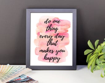 Printable Wall Art ~ Do One Thing Every Day That Makes You Happy ~ Digital Art Print ~ Inspirational Quotes ~ Digital Instant Download
