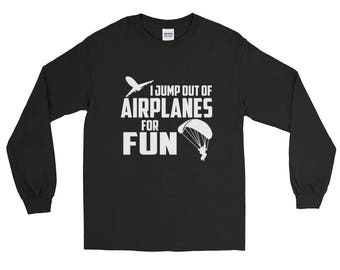 I Jump Out Of Airplanes For Fun Skydiving Long Sleeve T-Shirt