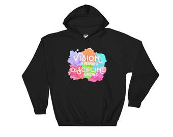 Hooded Sweatshirt / Inspirational Hoodie / Graphic Hoodie / Watercolor / Vision Inspires / Discipline Finishes / Workout Clothes Loungewear