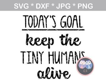 Keep tiny humans alive, Funny, svg, dxf, png, jpg digital cut file for cutting machines, personal, commercial, Silhouette Cameo, Cricut