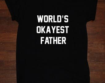 Worlds Okayest Father Dad Shirt Dad Gift T shirt Tumblr