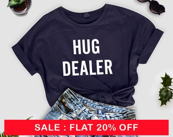 Hug Dealer Funny TShirt Tumblr Shirt Hipster valentines Gifts for her Graphic Tees for Women T Shirts for Teens Teenager Clothes