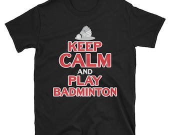 Keep Calm and play Badminton - badminton tee - funny badminton gift -badminton player tee -badminton apparel -badminton lovers -badminton