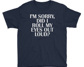 I'm Sorry Did I Roll My Eyes Out Loud Youth Short Sleeve T-Shirt