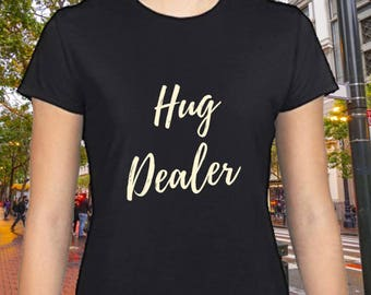 Hug Dealer Shirt for Women -  Fashion Blogger Funny Slogan Top