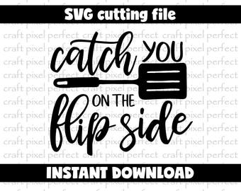 Kitchen Svg, Catch You On The Flip Side Svg, Funny Svg, Funny Kitchen Svg, Dish Towel Svg, Kitchen Towel Svg, Sayings Svg, Funny Quote Svg