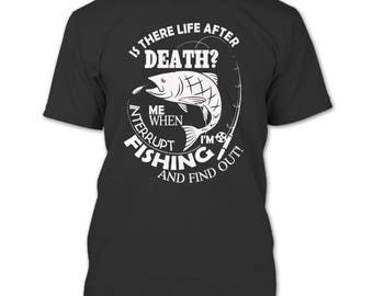 Is There Life After Death T Shirt, Interrupt Me When I'm Fishing T Shirt