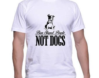 Ban Stupid People Not Dogs Printed Tshirt for Dog Lovers