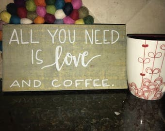 All You Need is Love and Coffee wooden sign