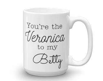 You're The Veronica To My Betty Mug, Cute, Girly, Best Friends, Coffee, Tea, Love,  Riverdale, Archie Comics, Beverage, Drinkware