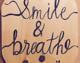 Smile & Breathe Wooden Hand Painted Sign - CUSTOM Wooden Signs Available- Contact for Custom Design