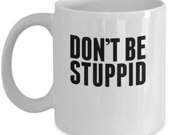 Don't Be Stuppid - Cute High Quality Ceramic 11 oz or 15 oz Mug - Funny Gift Grammar Stupid White Elephant Birthday Editor Writer Writing