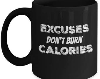 Fitness Gift - Excuses Don't Burn Calories Mug - Black -#6
