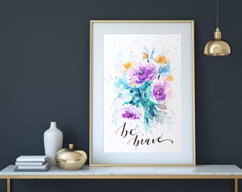 Be Brave, Original Watercolor Art,Roses Painting, Handlettered Watercolor Roses,Calligraphy quote,Floral art,Inspirational,Housewarming Gift